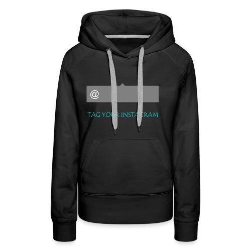 Tag your instagram - Women's Premium Hoodie