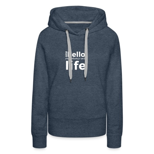 ONE HELLO CAN CHANGE YOUR LIFE - Frauen Premium Hoodie
