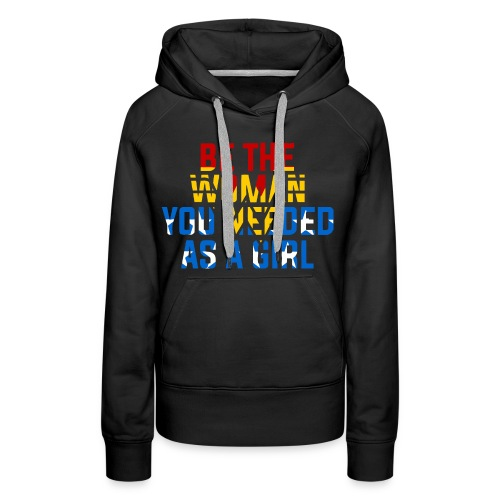 Be the woman you needed as a girl - Women's Premium Hoodie