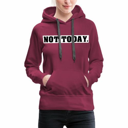 NOT TODAY Spruch Nicht heute, cool, schlicht - Frauen Premium Hoodie