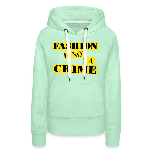 FASHION IS NOT A CRIME - Women's Premium Hoodie