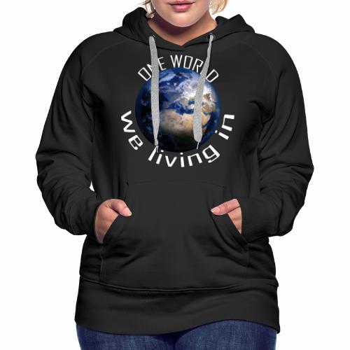 One World we living in - Frauen Premium Hoodie