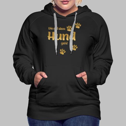 DIE MIT DEM HUND GEHT GOLD EDITION - Frauen Premium Hoodie