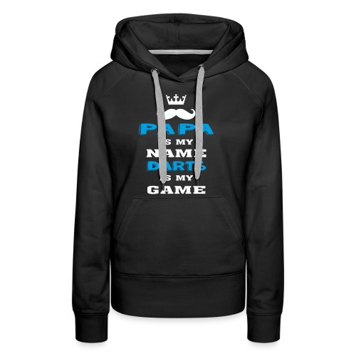 PAPA is my Name, DARTS is My Game, Father's Day - Women's Premium Hoodie