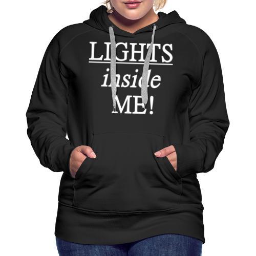 Lights inside me! weiß - Frauen Premium Hoodie