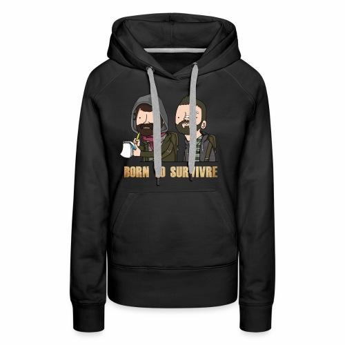 Born to Survivre - Sweat-shirt à capuche Premium pour femmes