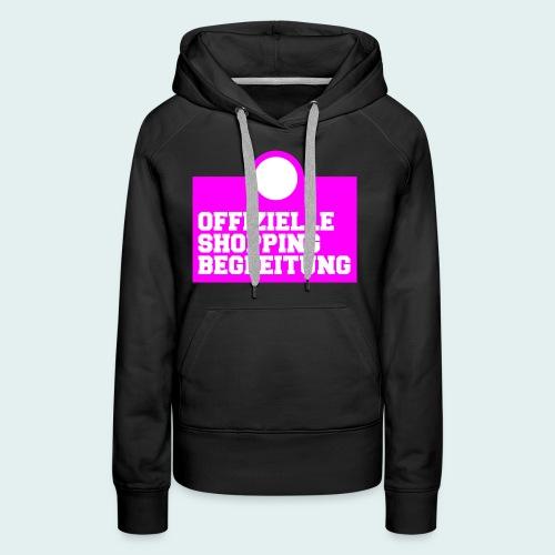 Offizielle Shopping Begleitung Damenshirt - Frauen Premium Hoodie