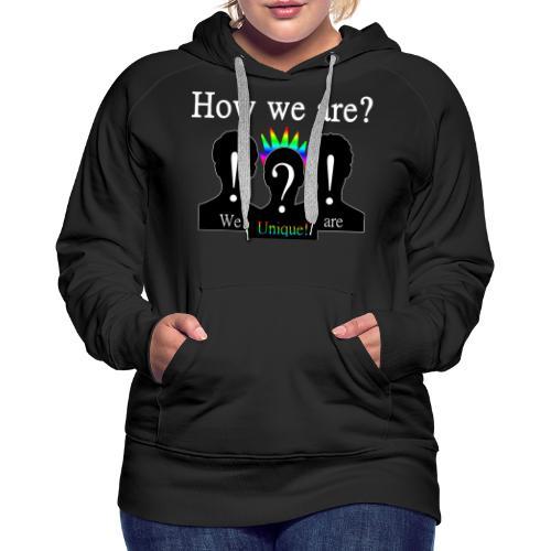 How we are? We are unique! Bunt - Frauen Premium Hoodie