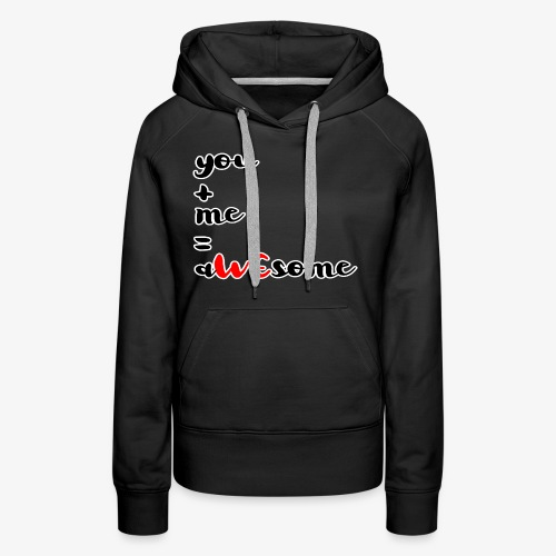 You and Me = AWEsome Valentinstag - Frauen Premium Hoodie