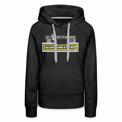 my current wife is the best by Claudia-Moda - Women's Premium Hoodie
