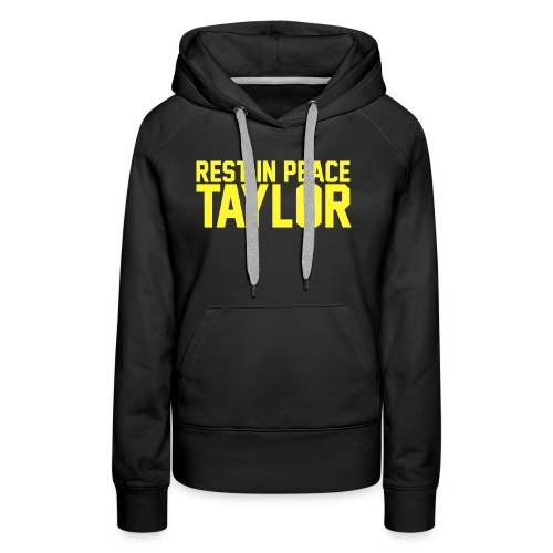 Rest in peace Taylor - Women's Premium Hoodie