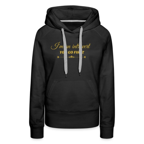 you go first metalic gold.png - Women's Premium Hoodie