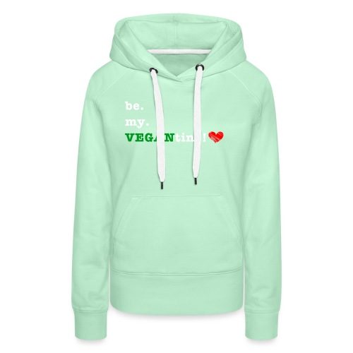 be my VEGANtine - white - Women's Premium Hoodie