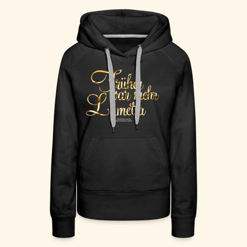 Früher war mehr Lametta Gold - Frauen Premium Hoodie