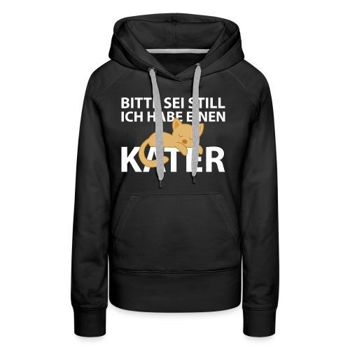 Sei Still Hab Kater Morgen Ruhe Katze - Frauen Premium Hoodie
