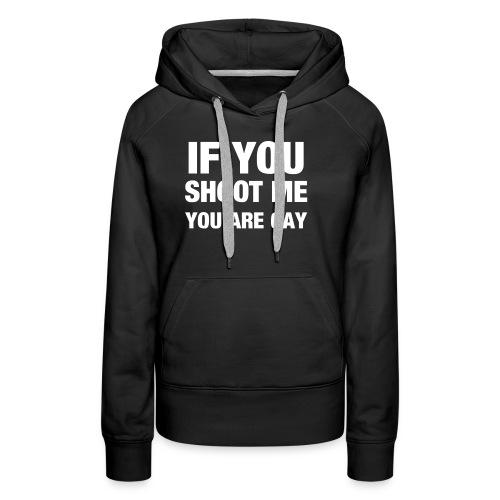 If you shoot me youre gay - Frauen Premium Hoodie