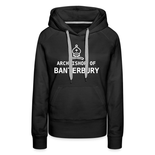 Archbishop of Banterbury 2 - Women's Premium Hoodie