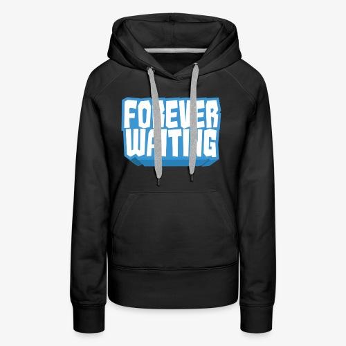 Forever Waiting - Women's Premium Hoodie