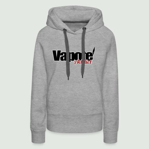 vapote addict - Sweat-shirt à capuche Premium pour femmes