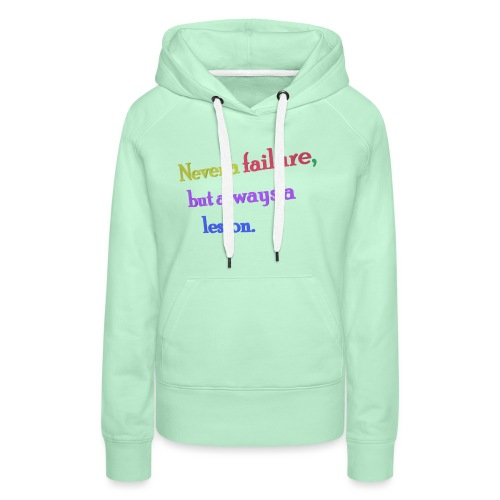 Never a failure but always a lesson - Women's Premium Hoodie