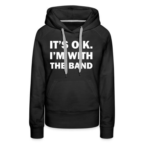 IT'S OK - I'M WITH THE BAND - Frauen Premium Hoodie