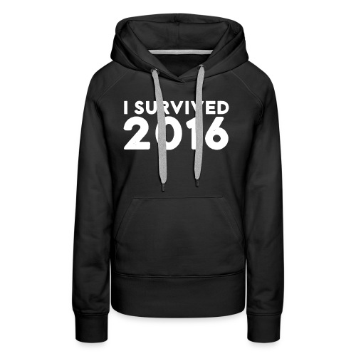 I SURVIVED 2016 - Women's Premium Hoodie
