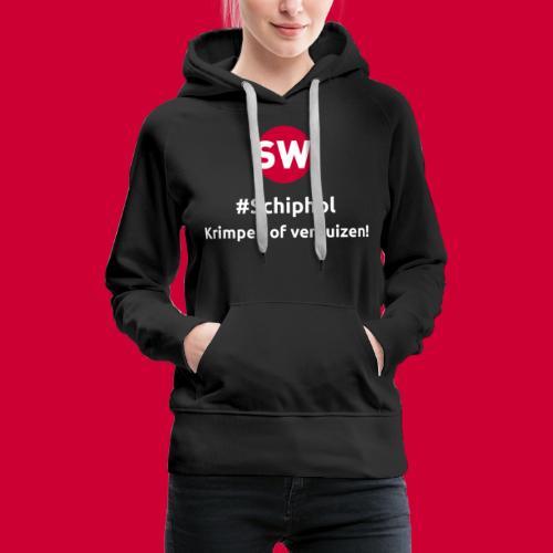 #Schiphol - krimpen of verhuizen! - Vrouwen Premium hoodie