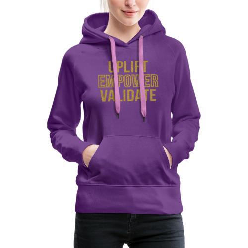 Uplift Empower Validate - Women's Premium Hoodie