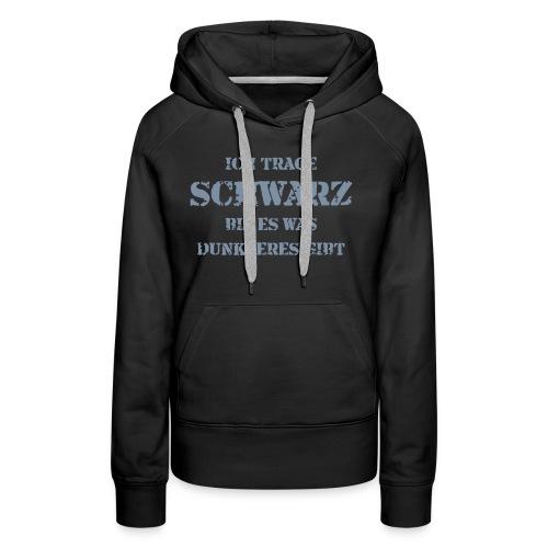 ICH TRAGEN SCHWARZ - Frauen Premium Hoodie