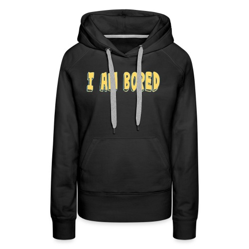 I AM BORED T-SHIRT - Women's Premium Hoodie