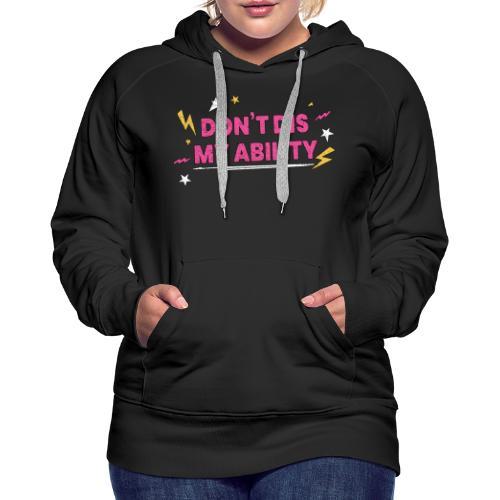 Don t Dis My Ability Pink - Sweat-shirt à capuche Premium pour femmes
