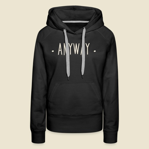Anyway - Sweat-shirt à capuche Premium pour femmes