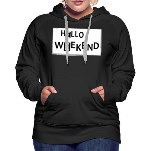 Hello Weekend - Frauen Premium Hoodie