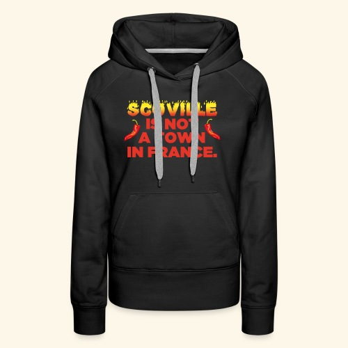 Chili T-Shirt Scoville is not a town in France - Frauen Premium Hoodie