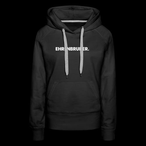 EHRENBRUDER-White - Frauen Premium Hoodie