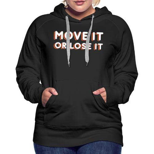 Muévete o piérdelo - Sudadera con capucha premium para mujer