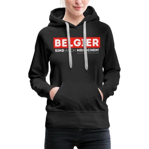AAA Belgier sind auch Menschen - Frauen Premium Hoodie