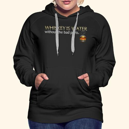 Whiskey T Shirt Whiskey is water - Frauen Premium Hoodie