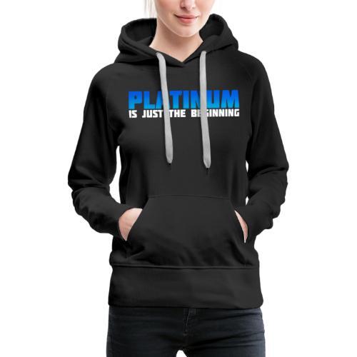 Platinum is just the beginning - Frauen Premium Hoodie