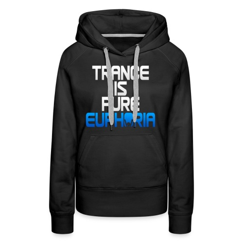 Trance Is Pure Euphoria! - Women's Premium Hoodie