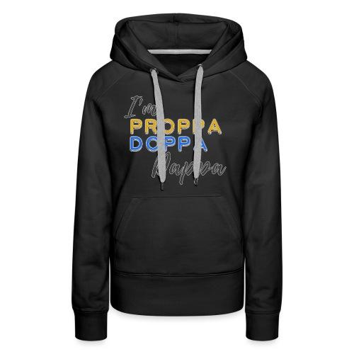 Proppa Doppa Dappa - Women's Premium Hoodie