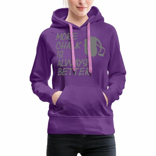 More chalk is always better - Frauen Premium Hoodie