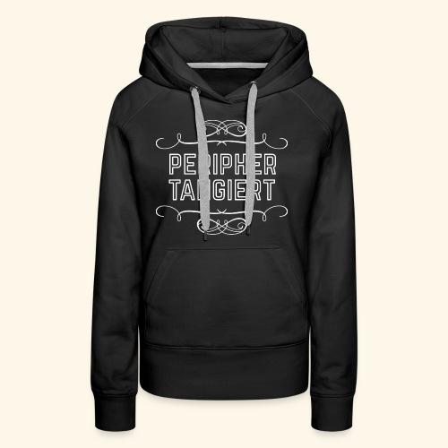 lustiges Sprüche-T-Shirt Peripher tangiert - Frauen Premium Hoodie