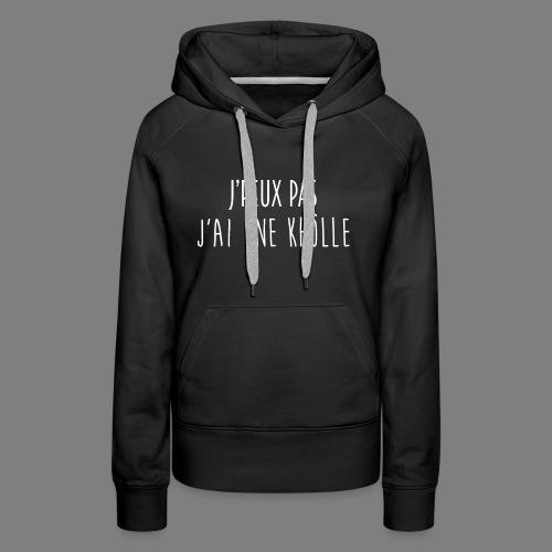 J'PEUX PAS, J'AI UNE KHÔLLE [BLANC] - Sweat-shirt à capuche Premium pour femmes