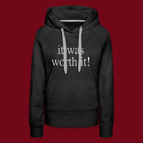 worth it - Frauen Premium Hoodie
