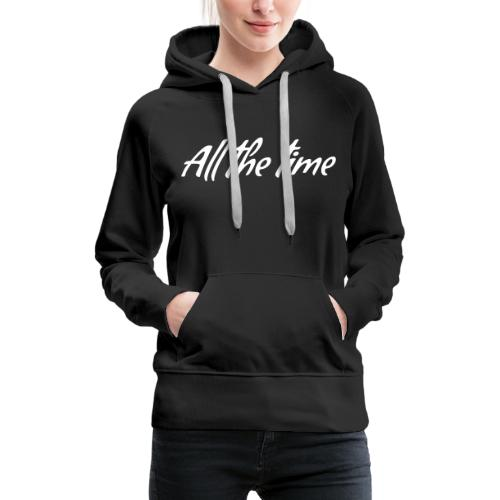 All The Time Design - White - Women's Premium Hoodie