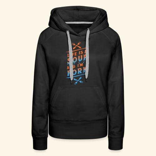 Life is a Soup and I'm a Fork - Frauen Premium Hoodie