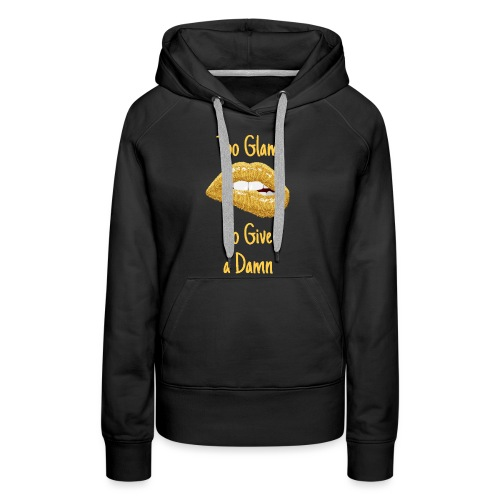 Too glam to give a damn - Women's Premium Hoodie