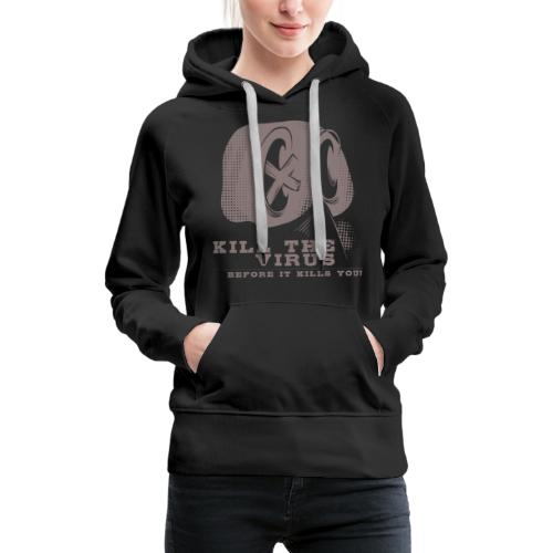 Kill the Virus, before it kills you! - Frauen Premium Hoodie