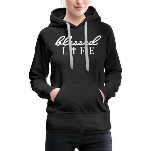 Blessed Life - Jesus Christlich - Frauen Premium Hoodie